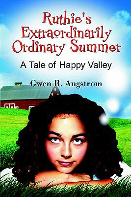 Ruthie's Extraordinarily Ordinary Summer A Tale Of Happy Valley