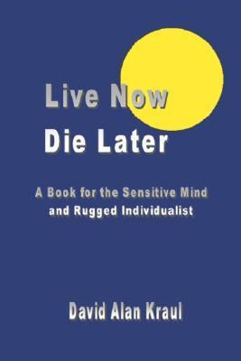 Live Now Die Later A Book For The Sensitive Mind And Rugged Individualist