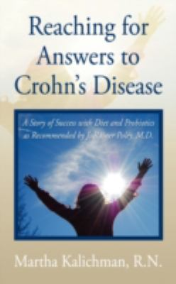 Reaching for Answers to Crohn's Disease: A Story of Success with Diet and Probiotics as Recommended by J. Rainer Poley, M. D.