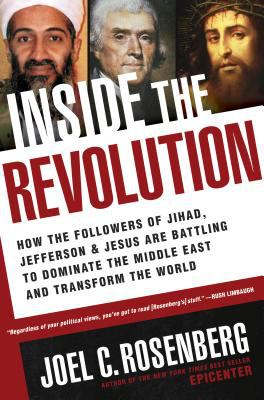 Inside the Revolution: How the Followers of Jihad, Jefferson and Jesus Are Battling to Dominate the Middle East and Transform the World