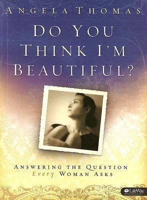 Do You Think I'm Beautiful? Member Book: Answering the Question Every Woman Asks