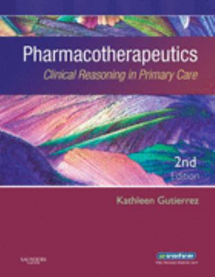 Pharmacotherapeutics: Clinical Reasoning in Primary Care, 2e