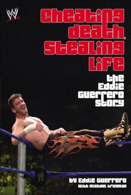 Cheating Death, Stealing Life The Eddie Guerrero Story