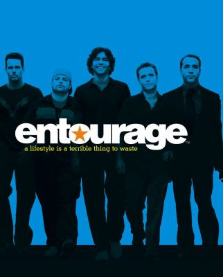 Entourage A Lifestyle Is a Terrible Thing to Waste