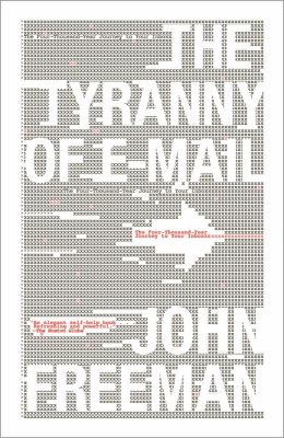 Tyranny of E-Mail : The Four-Thousand-Year Journey to Your Inbox