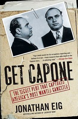Get Capone : The Secret Plot That Captured America's Most Wanted Gangster