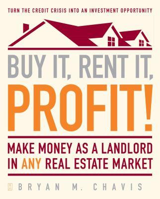 Buy It, Rent It, Profit!: Make Money as a Landlord in ANY Real Estate Market - Chavis, Bryan, Chavis, Bryan M. pdf epub