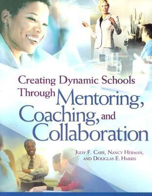 Creating Dynamic Schools through Mentoring, Coaching, and Collaboration