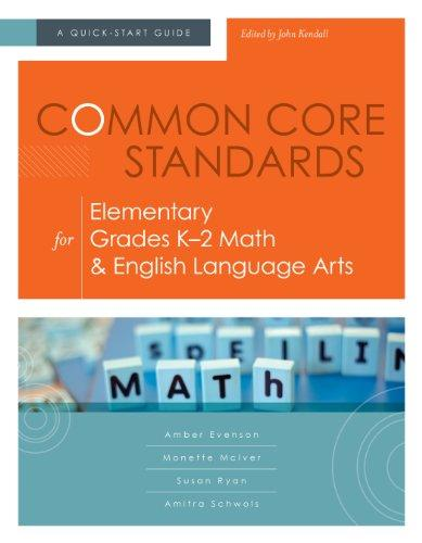 Common Core Standards for Elementary Grades K-2 Math & English Language Arts: A Quick-Start Guide (Understanding the Common Core Standards: Quick-Start Guides)