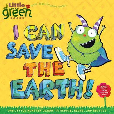 I Can Save the Earth!: One Little Monster Learns to Reduce, Reuse, and Recycle