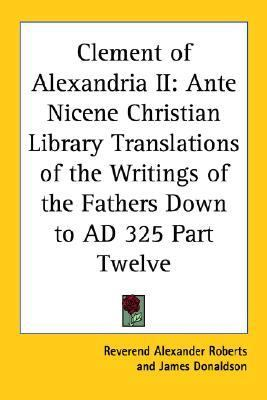 Clement Of Alexandria II Ante Nicene Christian Library Translations Of The Writings Of The Fathers Down To Ad 325