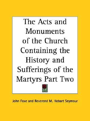 Acts And Monuments of the Church Containing the History And Sufferings of the Martyrs