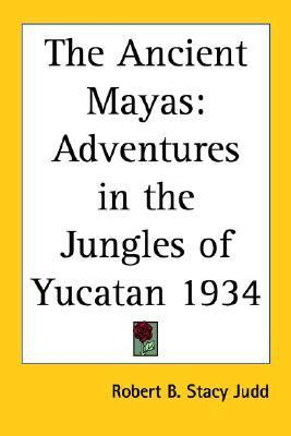 Ancient Mayas Adventures in the Jungles of Yucatan 1934