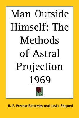 Man Outside Himself The Methods Of Astral Projection