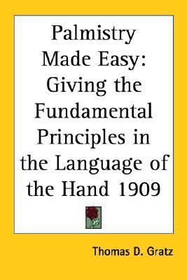 Palmistry Made Easy Giving the Fundamental Principles in the Language of the Hand 1909