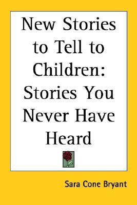 New Stories to Tell to Children: Stories You Never Have Heard