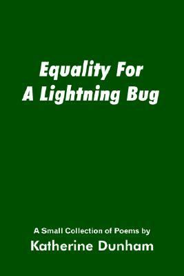 Equality For A Lightning Bug:  A Small Collection of Poems by
