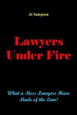 Lawyers Under Fire What A Mess Lawyers Have Made Of The Law!