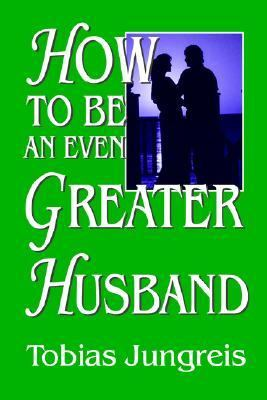 How to be an Even Greater Husband