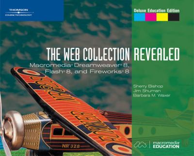 Macromedia Dreamweaver 8, Flash 8, And Fireworks 8 The Web Collection, Revealed  Deluxe Education Edition