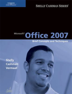 Microsoft Office 2007: Brief Concepts and Techniques (Shelly Cashman)