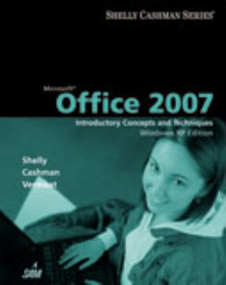 Microsoft Office 2007: Introductory Concepts and Techniques, Windows XP Edition (Shelly Cashman)