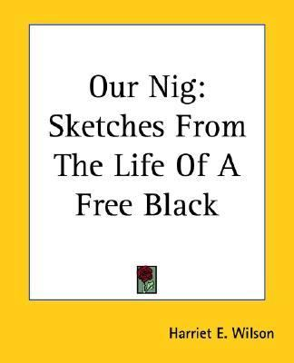 Our Nig Or, Sketches from the Life of a Free Black