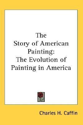 Story of American Painting The Evolution of Painting in America