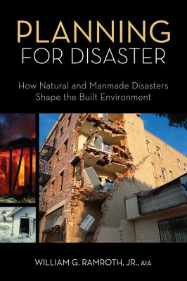 Planning for Disaster How Natural and Man-made Disasters Shape the Built Environment