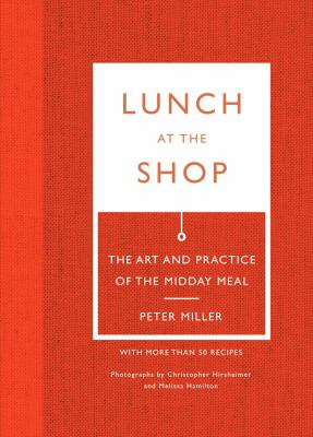 Lunch at the Shop : The Art and Practice of the Midday Meal