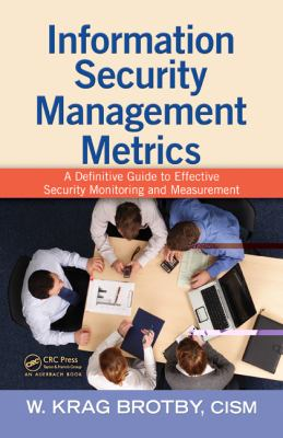 Information Security Metrics A Definitive Guide to Effective Security Monitoring and Measurement