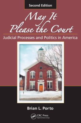 May It Please the Court: Judicial Processes and Politics in America, Second Edition