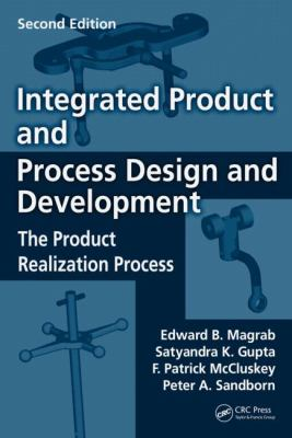 Integrated Product and Process Design and Development: The Product Realization Process, Second Edition
