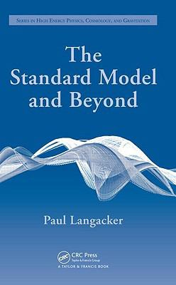 The Standard Model and Beyond (Series in High Energy Physics, Cosmology and Gravitation)