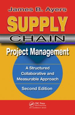 Supply Chain Project Management. Second Edition: A Structured Collaborative and Measurable Approach