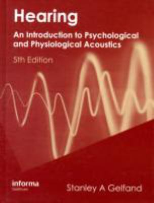Hearing: An Introduction to Psychological and Physiological Acoustics, Fifth Edition