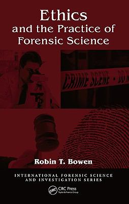 Ethics and the Practice of Forensic Science (International Forensic Science and Investigation)