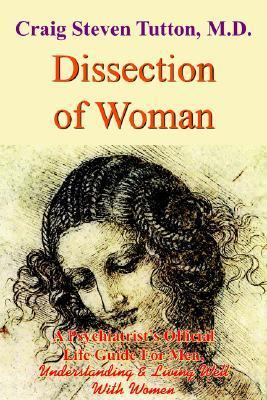 Dissection Of Woman A Psychiatrist's Official Life Guide For Men, Understanding & Living Well With Women