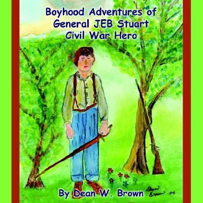Boyhood Adventures of General Jeb Stuart Civil War Hero