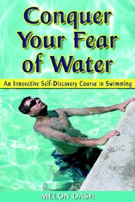 Conquer Your Fear of Water An Innovative Self-discovery Course in Swimming