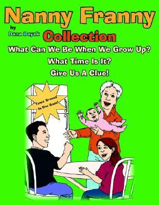 Nanny Franny Collection Nanny Franny What Can We Be When We Grow Up Nanny Franny... What Time Is It? Nanny Franny... Give Us a Clue!