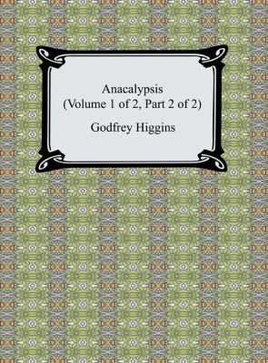 Anacalypsis (Volume 1 Of 2, Part 2 Of 2)