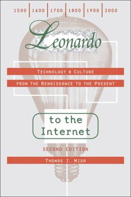 Leonardo to the Internet: Technology and Culture from the Renaissance to the Present (Johns Hopkins Studies in the History of Technology)