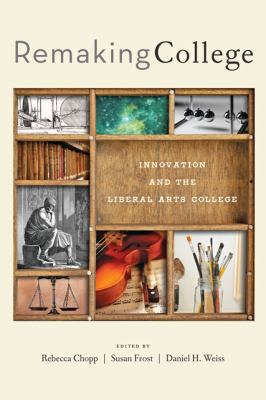 Remaking College : Innovation and the Liberal Arts College