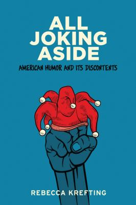 All Joking Aside : American Humor and Its Discontents