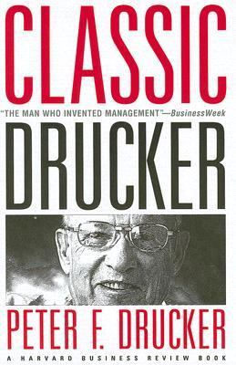 Classic Drucker Essential Wisdom of Peter Drucker from the Pages of Harvard Business Review