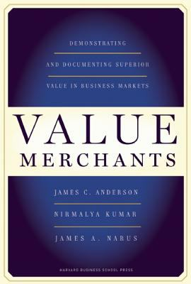 Value Merchants Demonstrating and Documenting Superior Value in Business Markets