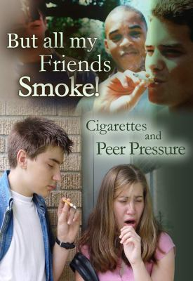 But All My Friends Smoke: Cigarettes and Peer Pressure