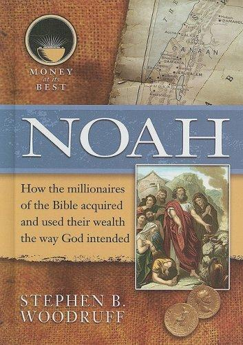 Noah (Money at Its Best: Millionaires of the Bible)