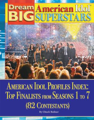 American Idol Profiles Index: Top Finalist from Seasons 1 to 7 (82 Contestants) (Dream Big: American Idol Superstars)